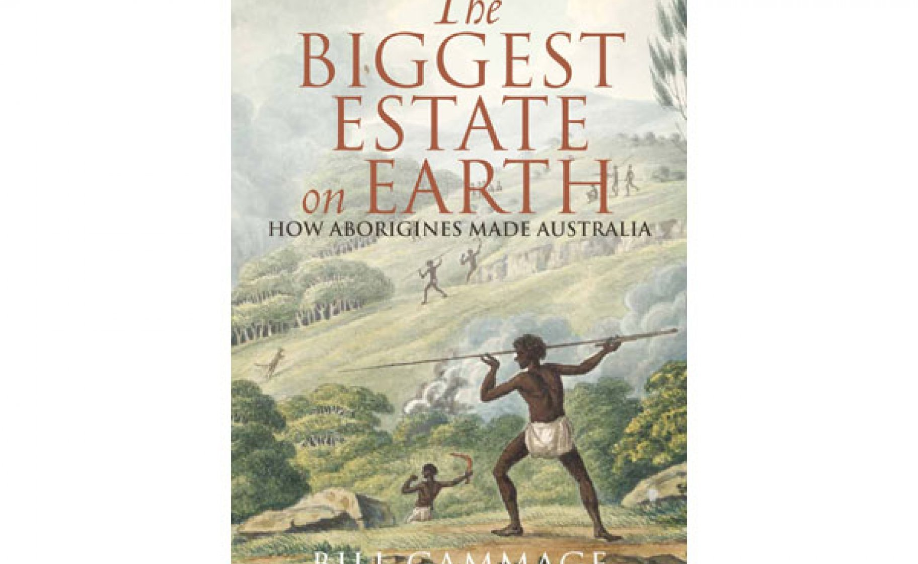 'The Biggest Estate on Earth: How Aborigines Made Australia' By Bill Gammage, Allen and Unwin, 384pp; $49.99