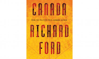 'Canada' by Richard Ford, Bloomsbury; $29.99