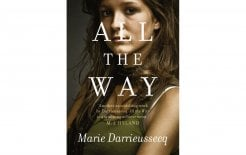 'All the Way', Marie Darrieussecq (trans. Penny Hueston), Text Publishing; $29.99