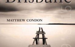 'Brisbane' by Matthew Condon, UNSW Press, 312pp; $29.95