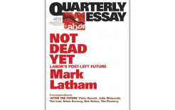 Quarterly Essay 49, 'Not Dead Yet: Labor's Post-Left Future' by Mark Latham, Black Inc, 101pp; $19.95