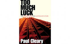 'Too Much Luck: The Mining Boom and Australia's Future', By Paul Cleary,