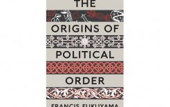 'The Origins of Political Order: From Prehuman Times to the French Revolution', By Francis Fukuyama, Profile Books, 585pp; $59.95